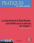 Le projet territorial de Santé Mentale : quel bénéfice pour le parcours des usagers ? [Dossier]